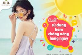 Cách sử dụng kem chống nắng hàng ngày giúp làn da sáng khỏe, căng mướt